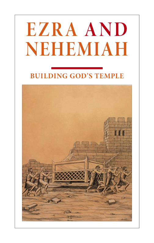 Ezra and Nehemiah Building God's Temple