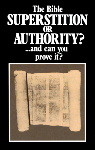 The Bible Superstition or Authority and Can You Prove It