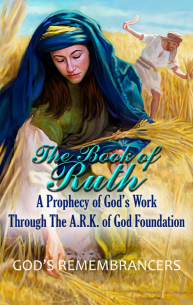 The Book of Ruth - A Prophecy of God's Work Through the ARK of God Foundation