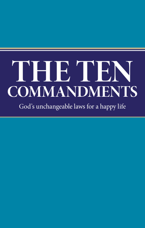 The Ten Commandments God's Unchangeable Laws for a Happy Life