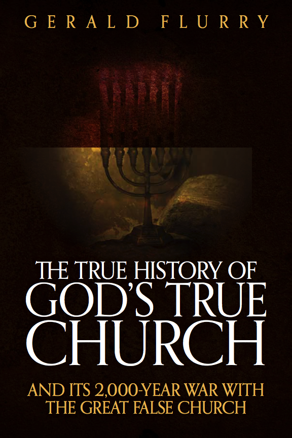 The True History of God's True Church and its 2,000-Year War with the Great False Church
